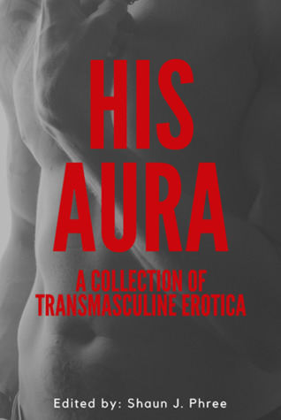 His Aura: A Collection of Transmasculine Erotica