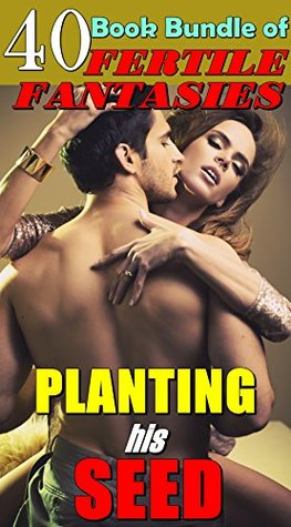 Planting His Seed : (40 Book Bundle Of Fertile Fantasies)
