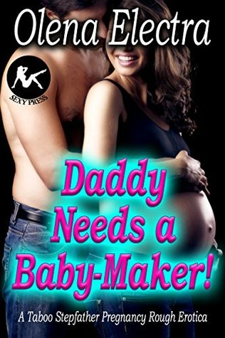 Daddy Needs a Baby-Maker: A Taboo Stepfather Pregnancy Rough Erotica (Daddy's Bratty Surrogates Book 1)