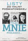 Tylko mnie pogłaszcz… Listy do Haliny Poświatowskiej by Ireneusz Morawski