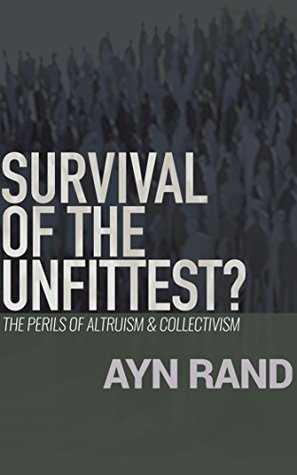Survival of the Unfittest?: The Perils of Altruism & Collectivism