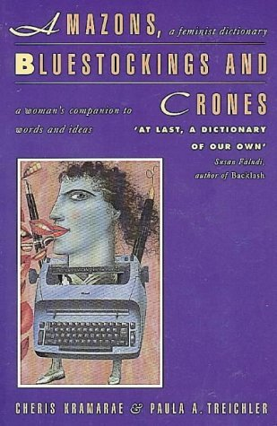 Amazons, Bluestockings, and Crones: A Woman's Companion to Words and Ideas