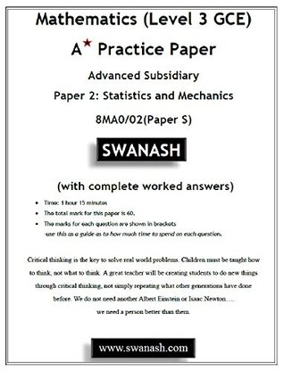 Mathematics (Level 3 GCE) A Star Practice Paper with Answers (suitable for Edexcel or Pearson Examination board): Advanced Subdsidiary Paper 2: Statistics ... 8MA0/02 (Paper S) (SWANASH Book 2018)