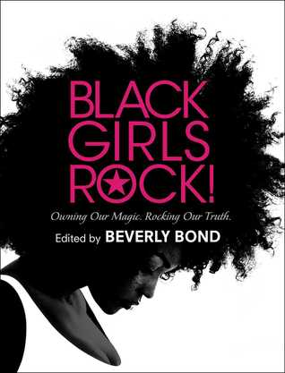 Black Girls Rock!: Celebrating the Power, Beauty, and Brilliance of Black Women