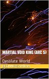 Martial Void King (Arc 5): Desolate World