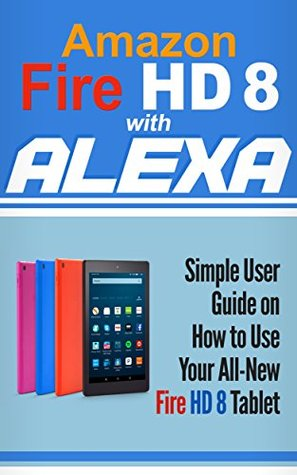 a4f74127e757 Amazon Fire HD 8 with Alexa  Simple User Guide How To Use Your All ...