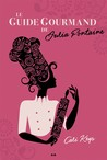 Le guide gourmand de Julia Fontaine by Cali Keys