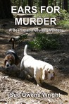 Ears for Murder ~ A Beanie and Cruiser Mystery by Sue Owens Wright