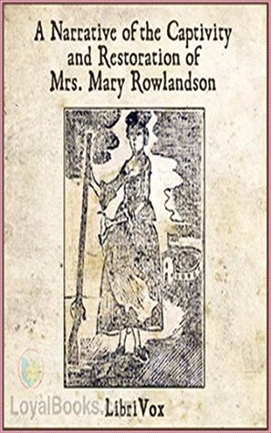 a narrative of the captivity and restoration of mrs mary rowlandson essay The story a narrative of the captivity and restoration of mrs mary rowlandson by mary rowlandson is an autobiography that explains the captivity narrative of mrs mary rowlandson mrs rowlandson is a, native colonial, american woman.