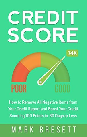 Credit Score: How to Remove All Negative Items from Your Credit Report and Boost Your Credit Score by 100 Points in 30 Days or Less
