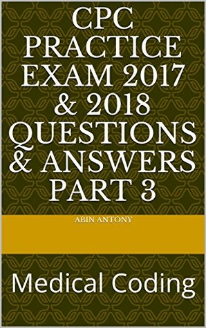 CPC Practice Exam 2017 & 2018 Questions & Answers Part 3: Medical Coding