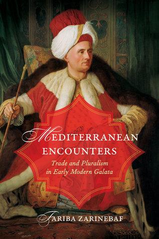 Mediterranean Encounters: Trade and Pluralism in Early Modern Galata