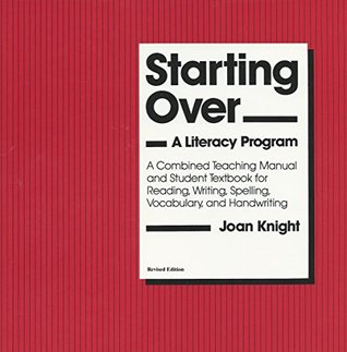Starting Over: A Literacy Program - A Combined Teaching Manual and Student Textbook for Reading, Writing, Spelling, Vocabulary, and Handwriting - Revised Edition 2016
