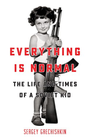 Everything is Normal: The Life and Times of a Soviet Kid