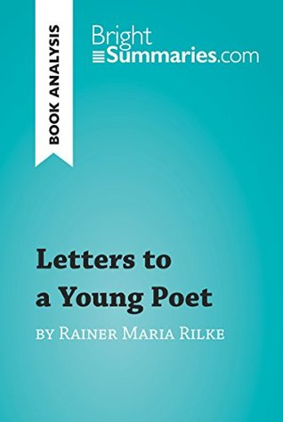 Letters to a Young Poet by Rainer Maria Rilke (Book Analysis): Detailed Summary, Analysis and Reading Guide (BrightSummaries.com)