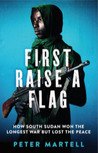 First Raise A Flag by Peter Martell