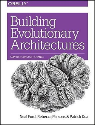 Building Evolutionary Architectures: Support Constant Change por Neal Ford, Rebecca Parsons, Patrick Kua