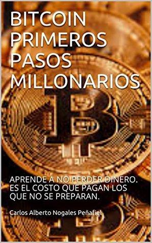 BITCOIN PRIMEROS PASOS MILLONARIOS: APRENDE A NO PERDER DINERO. ES EL COSTO QUE PAGAN LOS QUE NO SE PREPARAN.