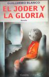 El Joder Y La Gloria: Novela