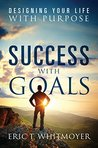 Success with Goals by Eric T. Whitmoyer