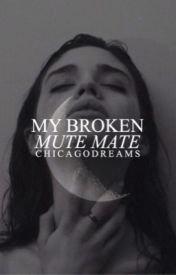 My Broken, Mute Mate