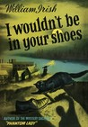 I Wouldn't Be In Your Shoes by Cornell Woolrich
