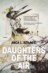 Daughters of the Air by Anca L. Szilagyi