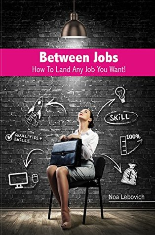 Between Jobs: How To Land Any Job You Want!
