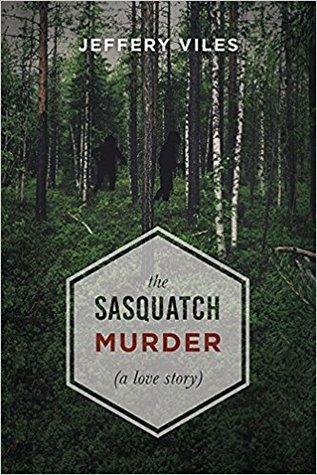 The Sasquatch Murder (A Love Story)
