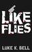 Like Flies by Luke K. Bell