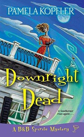 Downright Dead (A B&B Spirits Mystery #2)