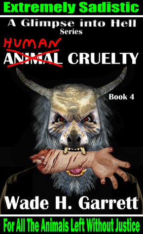 Human Cruelty: Sadistic Vengeance Against Animal Abusers (A Glimpse into Hell #4)