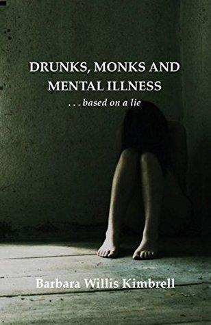Drunks, Monks and Mental Illness: . . . based on a lie