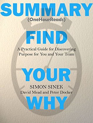 Summary: Find Your Why: A Practical Guide for Discovering Purpose for You and Your Team