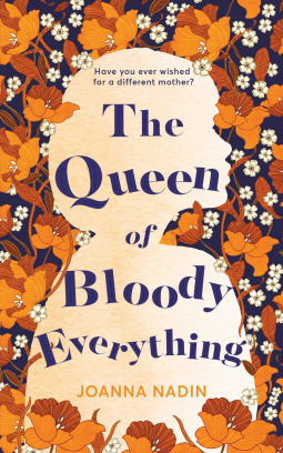 The Queen of Bloody Everything by Joanna Nadin