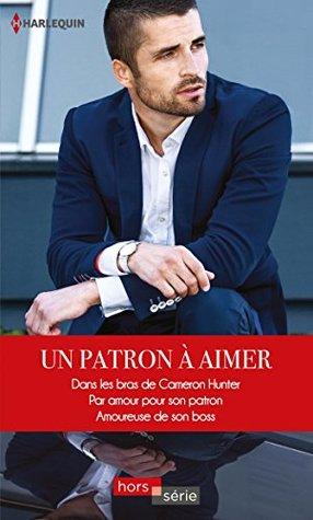 Un patron à aimer : Dans les bras de Cameron Hunter - Par amour pour son patron - Amoureuse de son boss