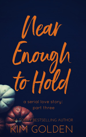 Near Enough to Hold: a serial love story - part three