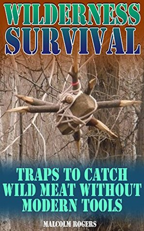 Wilderness Survival: Traps to Catch Wild Meat without Modern Tools: