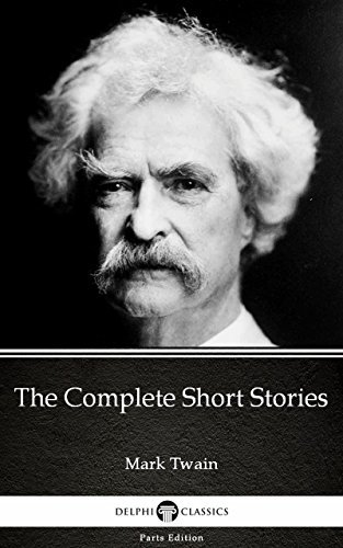 The Complete Short Stories by Mark Twain (Illustrated) (Delphi Parts Edition (Mark Twain) Book 13)