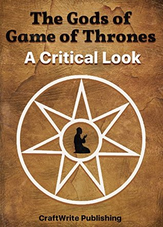 Religion in Game of Thrones: A Critical Look (Game of Thrones Mysteries and Lore Book 6)