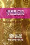 Spirituality 103 The Forgiveness Code by Ivan Figueroa-Otero
