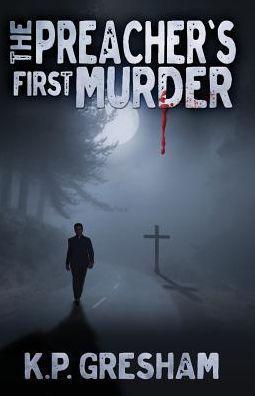 The Preacher's First Murder (The Preacher's Murders)