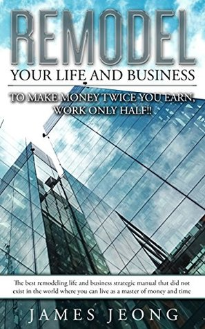 Work less, make more money: Earn twice as much by working half the time (Business remodeling Book 1)