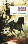 La poudre et la cendre by Taylor Brown