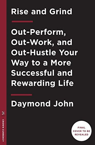 Rise And Grind Outperform Outwork And Outhustle Your Way To A