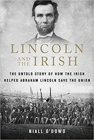 Lincoln and the Irish: The Untold Story of How the Irish Helped Abraham Lincoln Save the Union