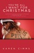 You're All I Want for Christmas by Karen Cimms