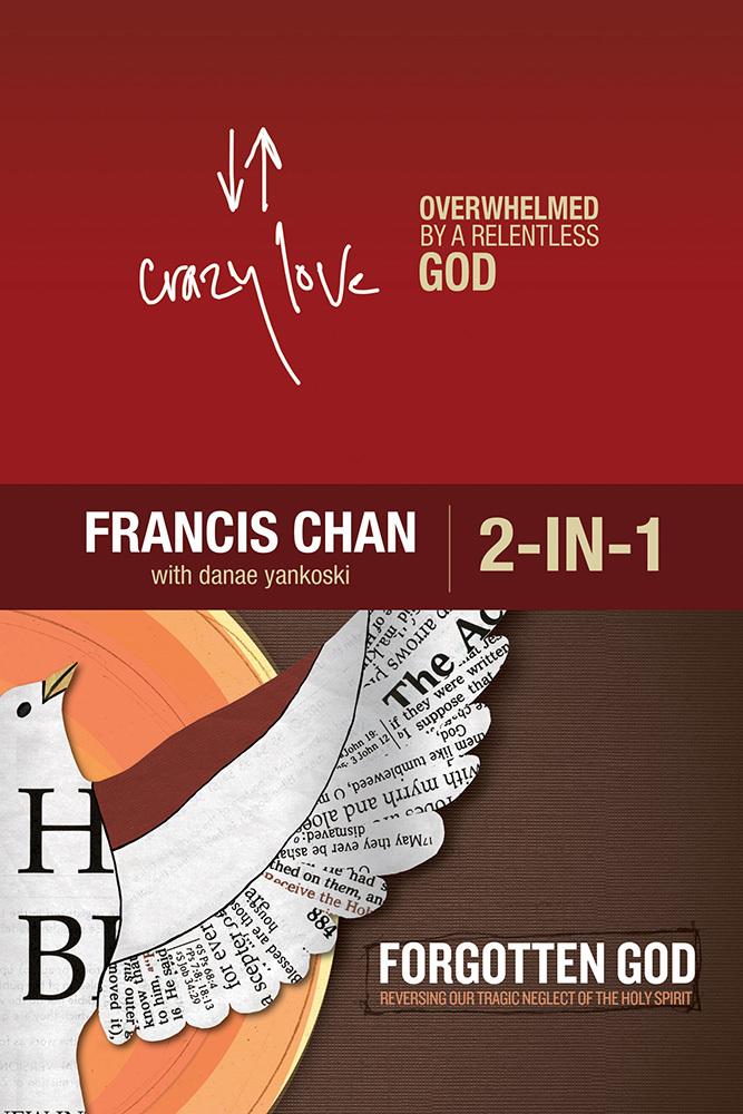 Crazy Love Overwhelmed By a Relentless God / Forgotten God Reversing Our Tragic Neglect of the Holy Spirit