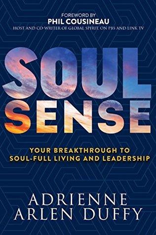 Soul Sense: Your Breakthrough To Soul-Full Living and Leadership