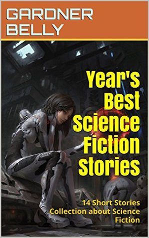 Year's Best Science Fiction Stories: 14 Short Stories Collection about Science Fiction